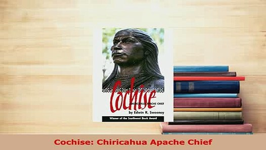 Cochise: Firsthand Accounts of the Chiricahua Apache Chief