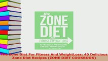 PDF  The Zone Diet For Fitness And WeightLoss 40 Delicious Zone Diet Recipes ZONE DIET PDF Book Free
