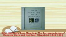 PDF  Dear Kathleen Dear Manning The Correspondence of Manning Clark and Kathleen Fitzpatrick PDF Book Free