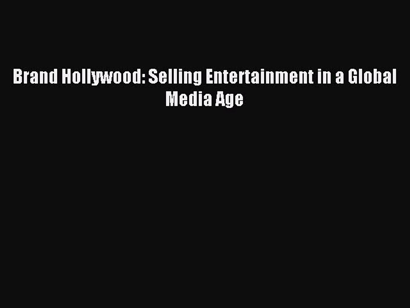 Brand Hollywood: Selling Entertainment in a Global Media Age
