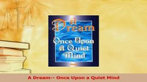 Read  A Dream Once Upon a Quiet Mind Ebook Free