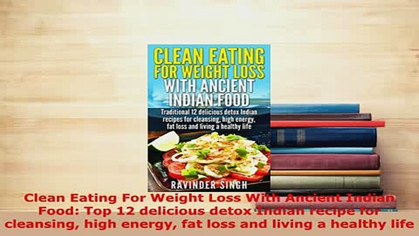 PDF Clean Eating For Weight Loss With Ancient Indian Food Top 12 delicious  detox Indian PDF Book Free