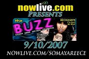 The BUZZ w/ Somaya Reece on NowLive.com (9/10/2007)