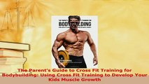 PDF  The Parents Guide to Cross Fit Training for Bodybuilding Using Cross Fit Training to Free Books