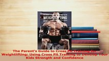 PDF  The Parents Guide to Cross Fit Training for Weightlifting Using Cross Fit Training to  Read Online