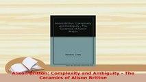 Download  Alison Britton Complexity and Ambiguity  The Ceramics of Alison Britton Free Books