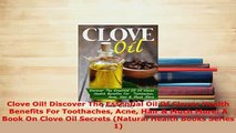 Download  Clove Oil Discover The Essential Oil Of Cloves Health Benefits For Toothaches Acne Hair   Read Online