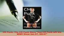 Download  CM Punk The CM Punk Story Has CM Punk left the WWE Since Jan27 2014 Free Books