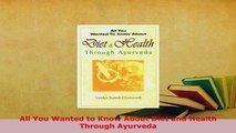 PDF  All You Wanted to Know About Diet and Health Through Ayurveda  EBook