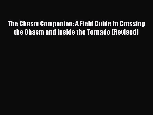 [Read book] The Chasm Companion: A Field Guide to Crossing the Chasm and Inside the Tornado