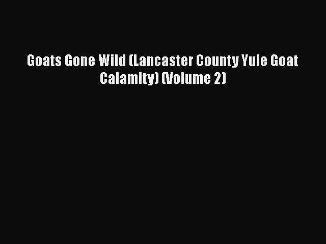 [PDF] Goats Gone Wild (Lancaster County Yule Goat Calamity) (Volume 2) [Download] Online