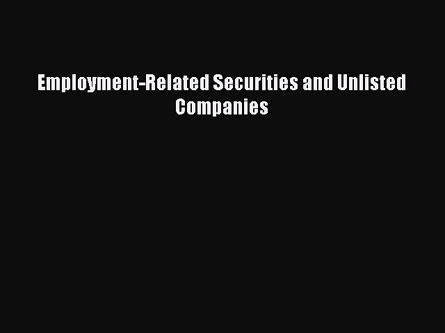 Read Employment-Related Securities and Unlisted Companies Ebook Free