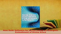 PDF  New Reiki Software for Divine Living An Energetic Embodiment of Divine Grace  EBook