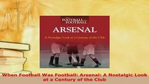 PDF  When Football Was Football Arsenal A Nostalgic Look at a Century of the Club  Read Online