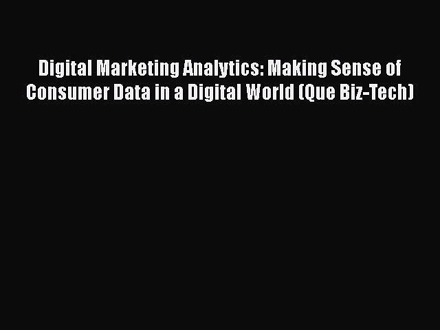 [Read book] Digital Marketing Analytics: Making Sense of Consumer Data in a Digital World (Que