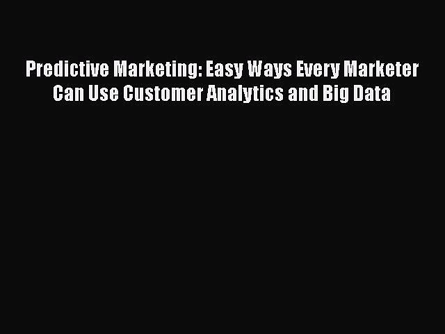 [Read book] Predictive Marketing: Easy Ways Every Marketer Can Use Customer Analytics and Big