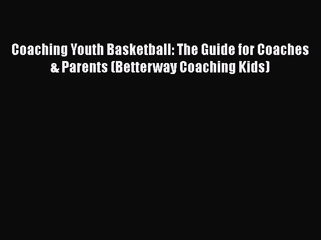 [PDF] Coaching Youth Basketball: The Guide for Coaches & Parents (Betterway Coaching Kids)