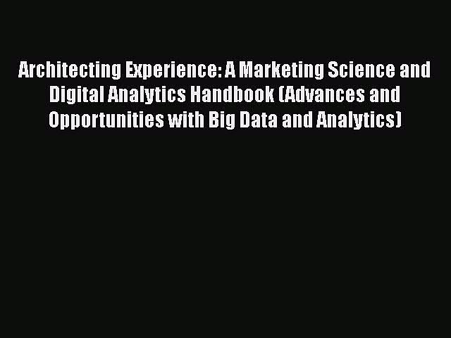[Read book] Architecting Experience: A Marketing Science and Digital Analytics Handbook (Advances