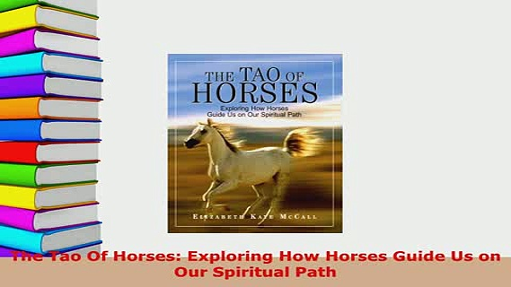PDF  The Tao Of Horses Exploring How Horses Guide Us on Our Spiritual Path Free Books