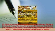PDF  35 Delicious Banana Desserts Also Includes Banana Comfort Food Banana Drinks and Banana PDF Online
