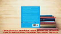 Read  Launching and Leading Change Initiatives in Health Care Organizations Managing Successful Ebook Free