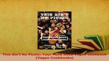 PDF  This Aint No Picnic Your Punk Rock Vegan Cookbook Vegan Cookbooks Read Full Ebook