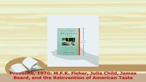 Download  Provence 1970 MFK Fisher Julia Child James Beard and the Reinvention of American Taste Download Full Ebook