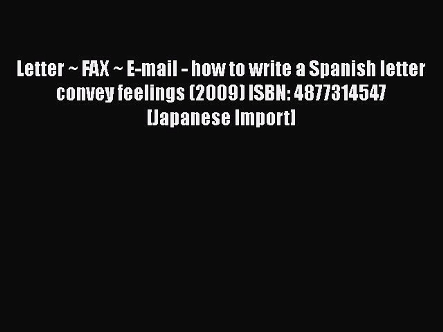 [PDF] Letter ~ FAX ~ E-mail - how to write a Spanish letter convey feelings (2009) ISBN: 4877314547