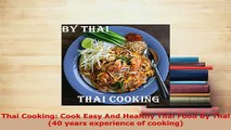 PDF  Thai Cooking Cook Easy And Healthy Thai Food By Thai 40 years experience of cooking Download Online