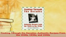 Download  Cooking Through the Decades Authentic Recipes From the 1920s 1930s and 1940s Download Full Ebook