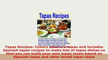 PDF  Tapas Recipes Covers what are tapas and includes Spanish tapas recipes to make lots of Read Full Ebook