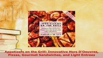 Download  Appetizers on the Grill Innovative Hors DOeuvres Pizzas Gourmet Sandwiches and Light Read Online