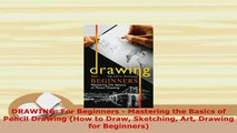 PDF  DRAWING For Beginners  Mastering the Basics of Pencil Drawing How to Draw Sketching Art Download Full Ebook