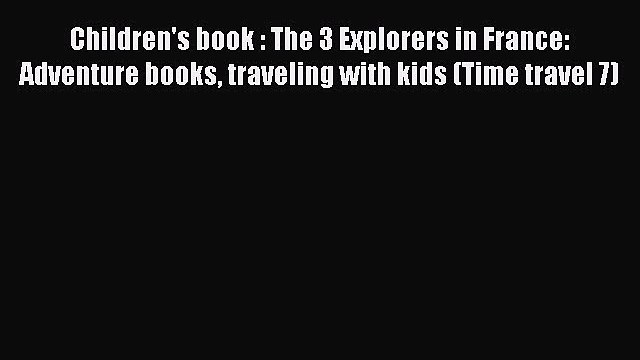 Download Children's book : The 3 Explorers in France: Adventure books traveling with kids (Time