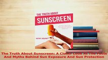 PDF  The Truth About Sunscreen A Closer Look At The Facts And Myths Behind Sun Exposure And Read Online