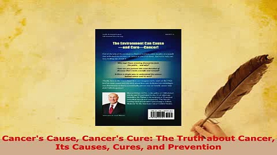 Download  Cancers Cause Cancers Cure The Truth about Cancer Its Causes Cures and Prevention Ebook