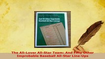 Download  The AllLover AllStar Team And Fifty Other Improbable Baseball AllStar LineUps Free Books
