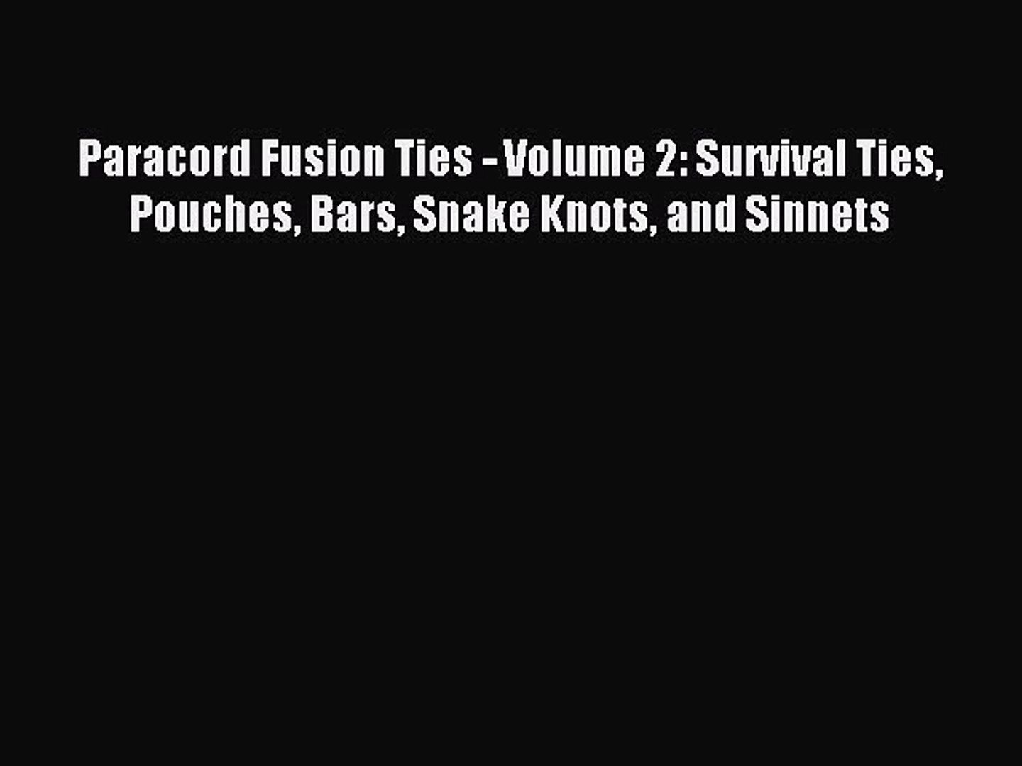 Read Paracord Fusion Ties - Volume 2: Survival Ties Pouches Bars Snake Knots and Sinnets Ebook