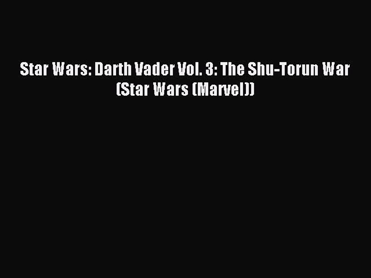 Download Star Wars: Darth Vader Vol. 3: The Shu-Torun War (Star Wars (Marvel)) PDF Online