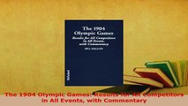 Download  The 1904 Olympic Games Results for All Competitors in All Events with Commentary  Read Online