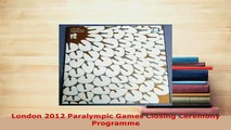 PDF  London 2012 Paralympic Games Closing Ceremony Programme  Read Online