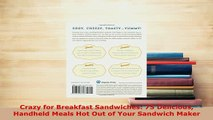 PDF  Crazy for Breakfast Sandwiches 75 Delicious Handheld Meals Hot Out of Your Sandwich Maker Read Full Ebook