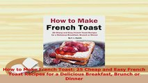 PDF  How to Make French Toast 25 Cheap and Easy French Toast Recipes for a Delicious Breakfast Download Full Ebook