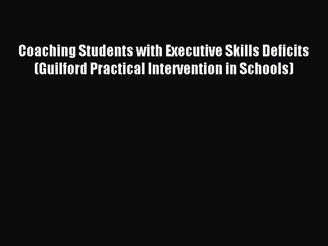 Read Coaching Students with Executive Skills Deficits (Guilford Practical Intervention in Schools)