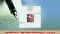 Download  Global Sport Identities Societies Civilizations  EBook