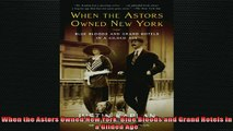 For you  When the Astors Owned New York Blue Bloods and Grand Hotels in a Gilded Age