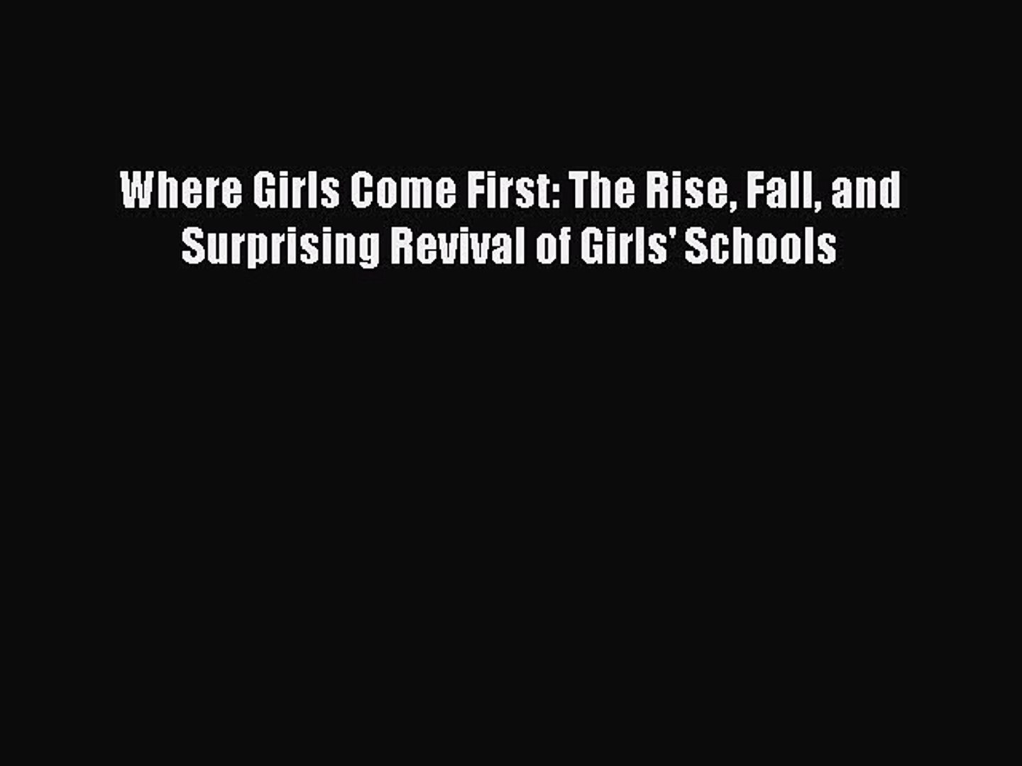 PDF Where Girls Come First: The Rise Fall and Surprising Revival of Girls' Schools  EBook