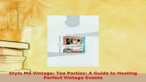 Download  Style Me Vintage Tea Parties A Guide to Hosting Perfect Vintage Events PDF Full Ebook