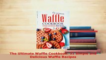 Download  The Ultimate Waffle Cookbook 31 Simple and Delicious Waffle Recipes PDF Full Ebook