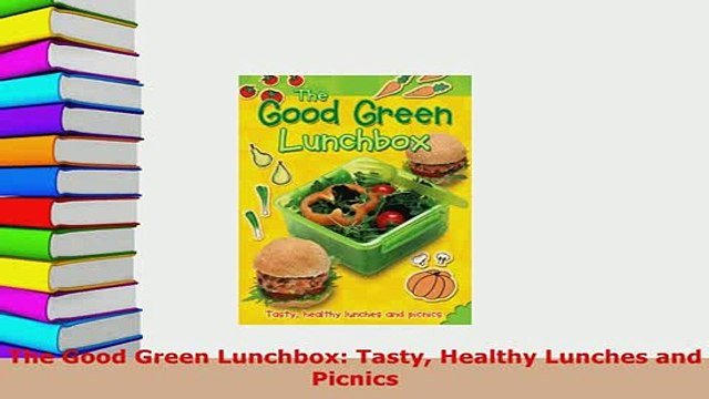 Download  The Good Green Lunchbox Tasty Healthy Lunches and Picnics PDF Full Ebook